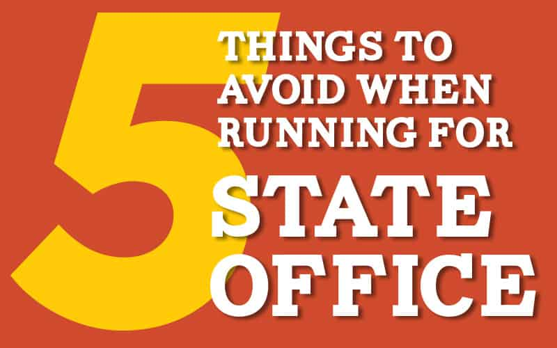 5 Things to Avoid When Running for State Office