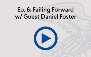 Episode 6 Failing Forward w/ Guest Daniel Foster
